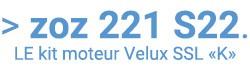 ZOZ 221 S22 - LE kit moteur volet roulant Velux SSL 0000S